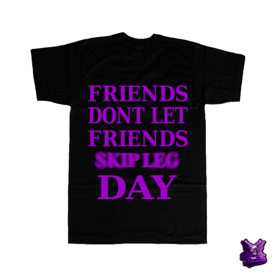 Friends Dont Let Friends Skip Leg Day T-shirt - billionaire dropouts
