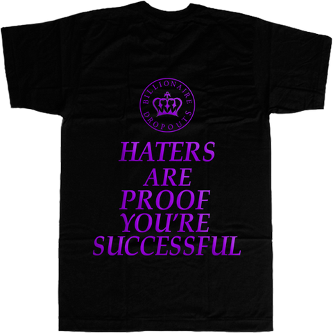 Haters are Proof You're Successful T-shirt - billionaire dropouts