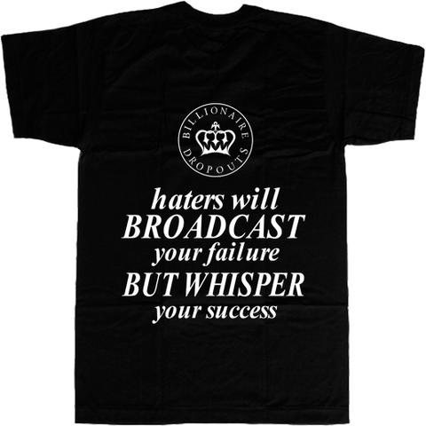 Haters Will Broadcast Your Failure But Whisper Your Success T-shirt - billionaire dropouts