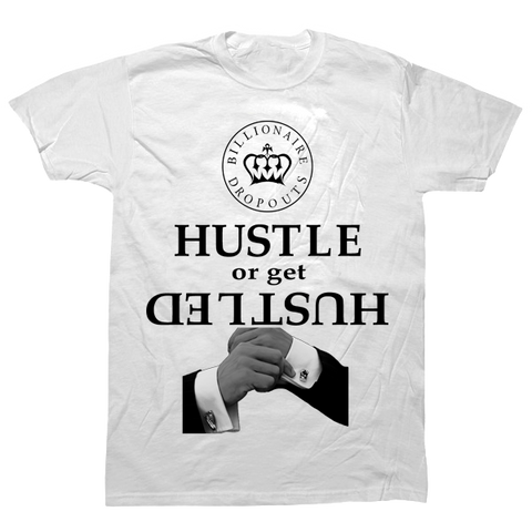 Hustle or Get Hustled T-shirt - billionaire dropouts