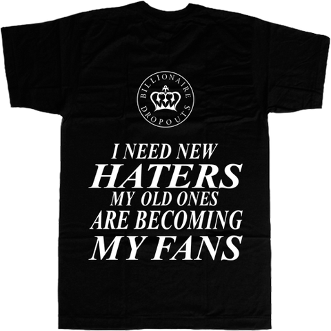 I Need New Haters My Old Ones Are Becoming My Fans T-shirt - billionaire dropouts