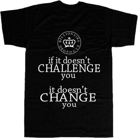 If it Doesn't Challenge You it Doesn't Change You T-shirt - billionaire dropouts