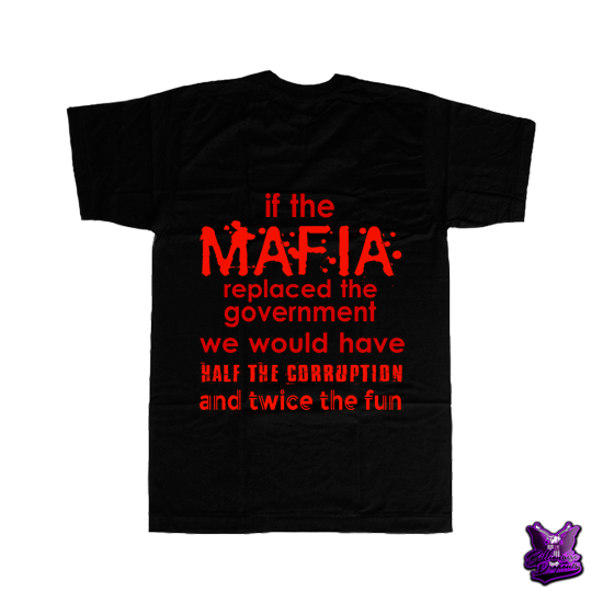 If the Mafia Replaced the Governemnt We Would Have Half the Corruption and Twice the Fun T-shirt - billionaire dropouts