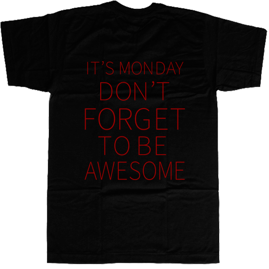 It's Monday Don't Forget to be Awesome T-shirt - billionaire dropouts