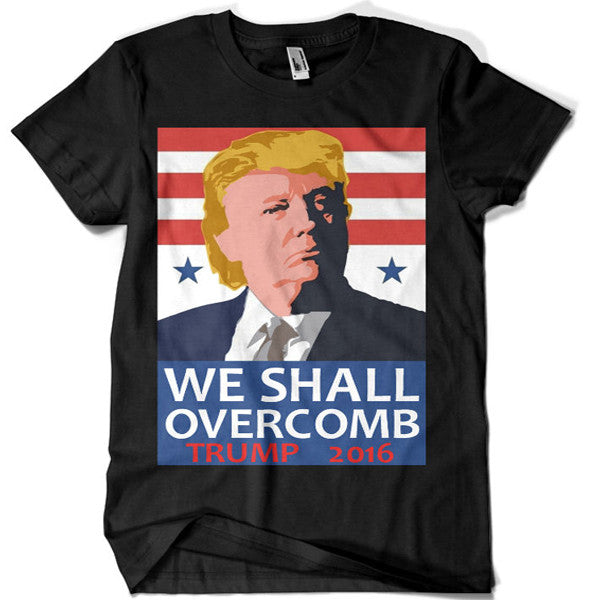 Donald Trump We Shall Overcomb T-shirt - billionaire dropouts