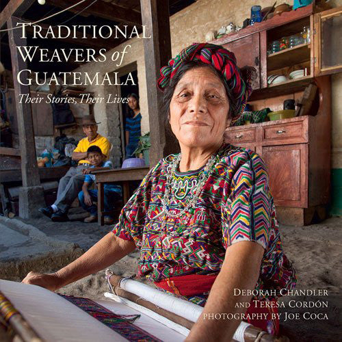 Traditional Weavers of Guatemala Their Stories Their Lives