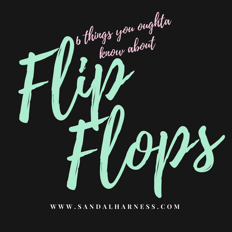 6 Things You Oughta Know About Flip Flops