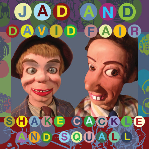 Shake, Cackle and Squall - Jad And David Fair - Joyful Noise Recordings - 1