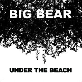 Under the Beach - Big Bear - Joyful Noise Recordings