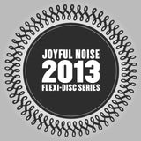 Joyful Noise 2013 Flexi-Disc Series - Various Artists - Joyful Noise Recordings - 3