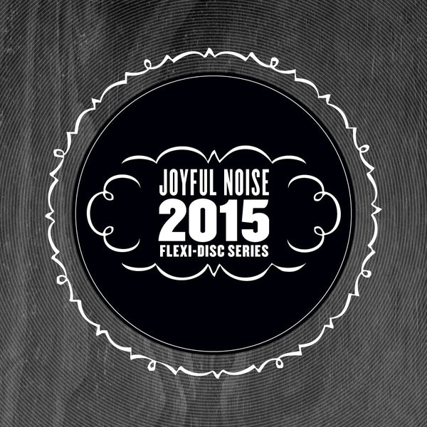 Joyful Noise 2015 Flexi-Disc Series - Various Artists - Joyful Noise Recordings - 3
