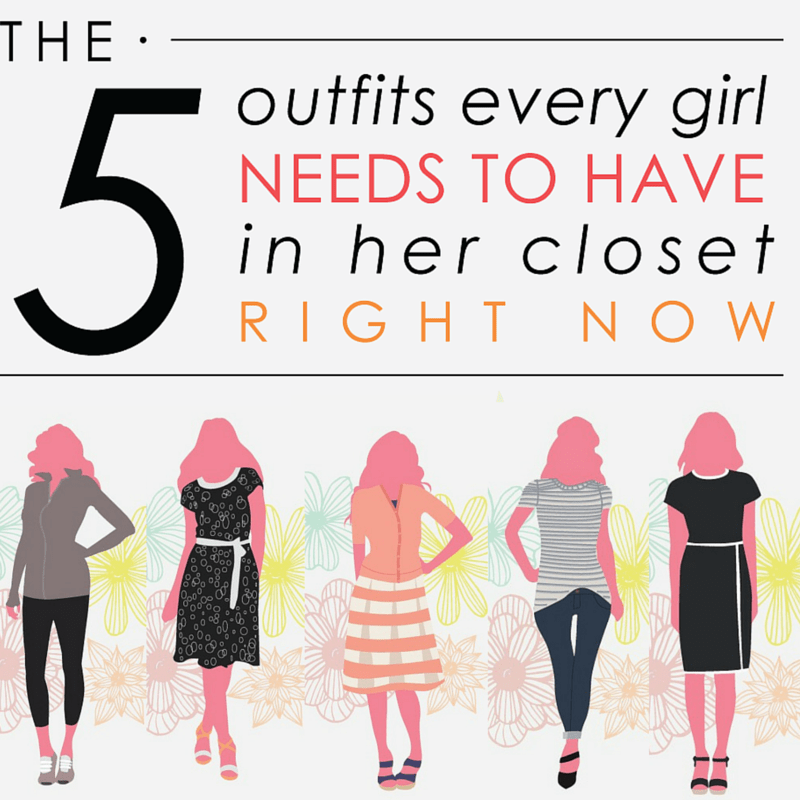 The 5 Outfits Every Girl Needs In Her Closet Right Now