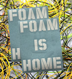 """Foam Is Home"" 6""x6"" Die Cut Decal"