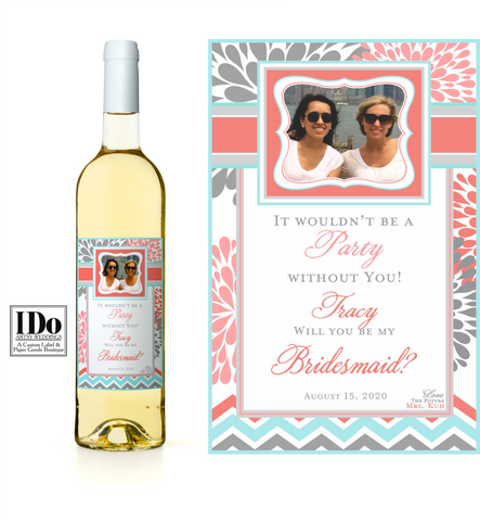 It wouldn't be a party without you! Bridesmaid Label - I Do Artsy Weddings