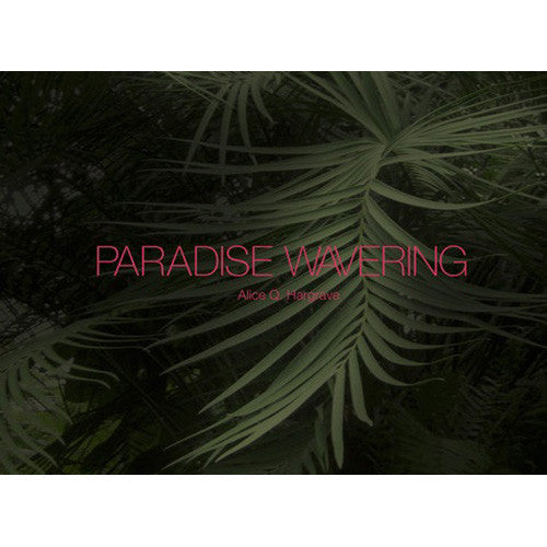 Paradise Wavering | Photographs by Alice Q. Hargrave