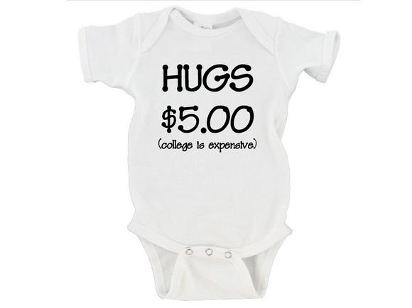 Hugs $5.00 College is Expensive Gerber Onesie ®