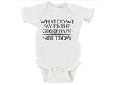 What Do We Say To The God of Naps? Not Today Baby Onesie