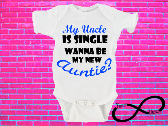 My Uncle is Single Wanna To Be My New Auntie? Gerber Onesie ®