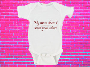 My Mom Doesn't Want Your Advice Gerber Onesie ®