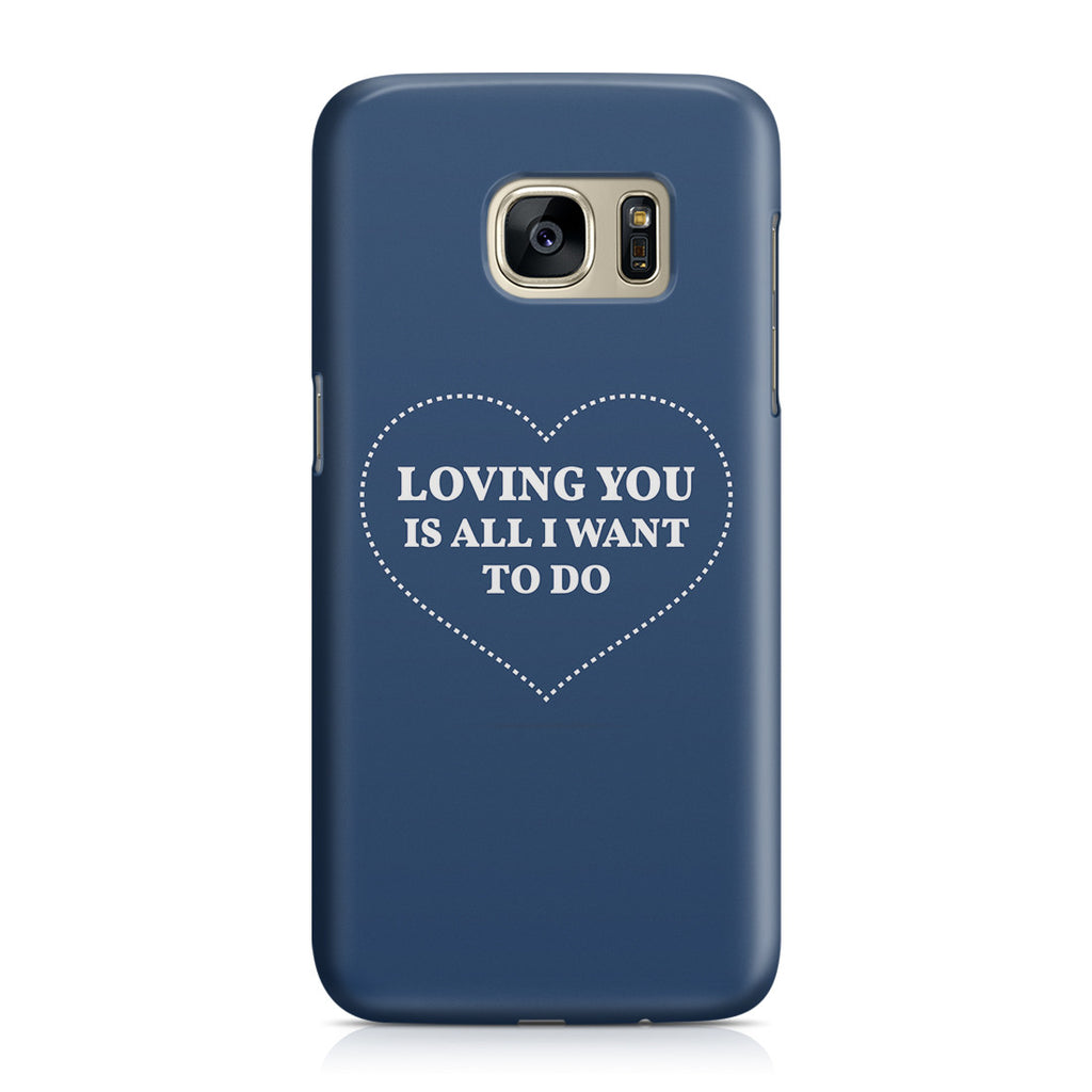 Galaxy S7 Case - All I Want Is You