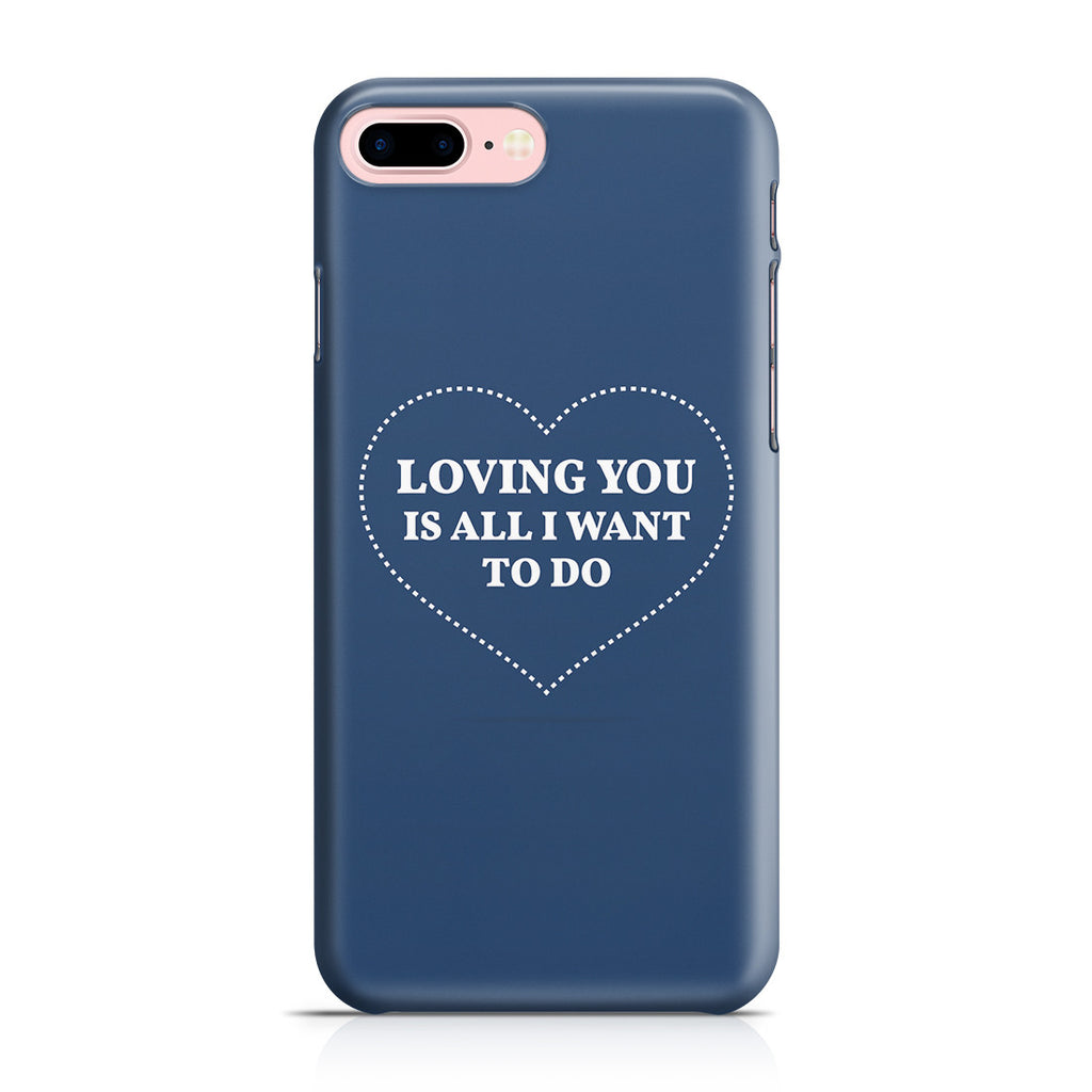 iPhone 7 Plus Case - All I Want Is You