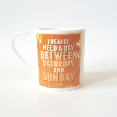 I REALLY NEED A DAY BETWEEN SATURDAY AND SUNDAY coffee tea mug