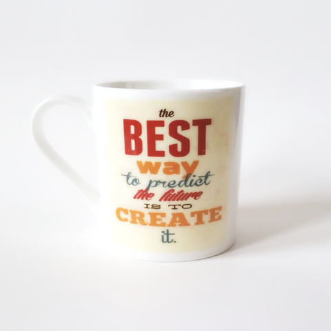 THE BEST WAY TO PREDICT THE FUTURE IS TO CREATE IT coffee tea mug