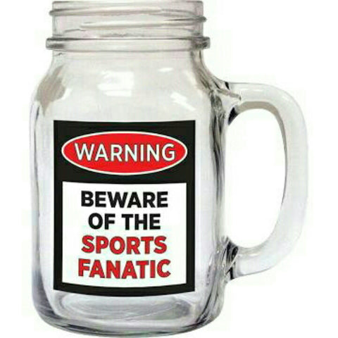 Warning - Beware Of The Sports Fanatic Old Fashioned Drinking Jar Mug