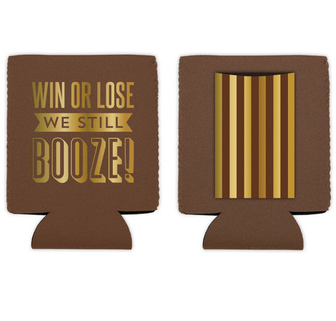 Win Or Lose We Still Booze can koozie cover