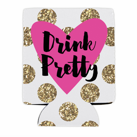 DRINK PRETTY can koozie cover