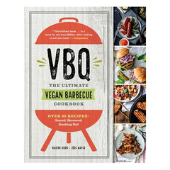 VBQ—The Ultimate Vegan Barbecue Cookbook: Over 80 Recipes—Seared, Skewered, Smoking Hot! by Nadine Horn & Jörg Mayer