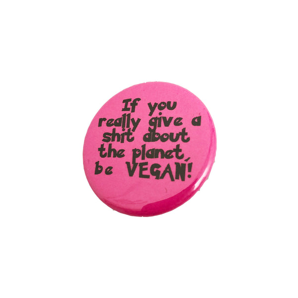 Vegan Supply 'If You Really Give A Sh*t About The Planet, Be Vegan(Pink)' Button