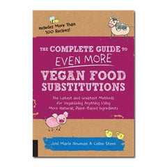 The Complete Guide To Even More Vegan Food Substitutions by Celine Steen and Joni Marie Newman