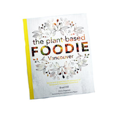 The Plant-Based Foodie Cookbook Vancouver by Brad Hill
