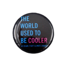 Herbivore 'World Used to Be Cooler' Button - 1""