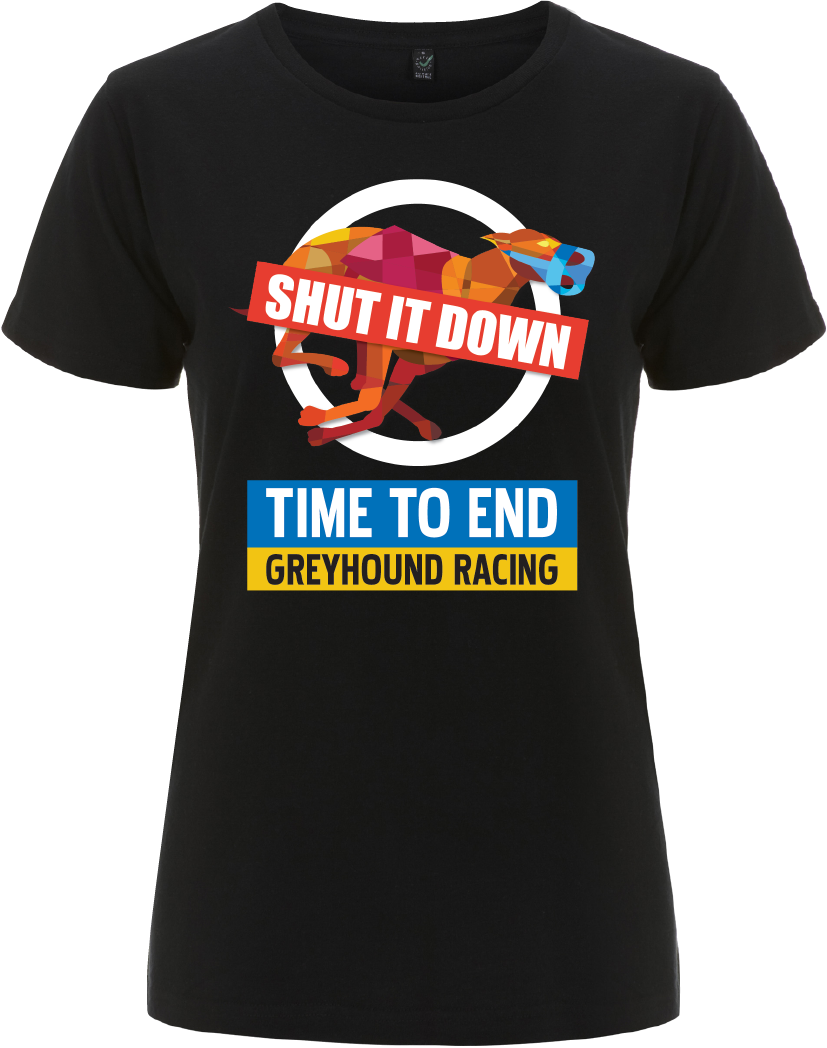 Women's  T-Shirt - Black - Shut it Down Time to End Greyhound racing