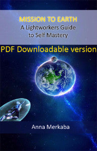 DIGITAL PDF Copy of Mission to Earth a Lightworkers Guide to Self Mastery by Anna Merkaba