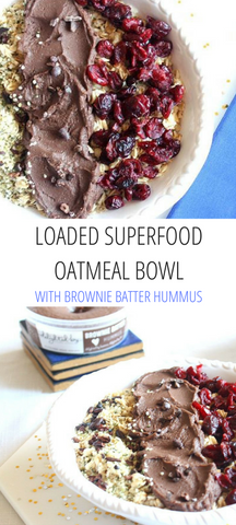 Loaded Superfood Oatmeal Bowl with BROWNIE BATTER Hummus | Delighted By Hummus