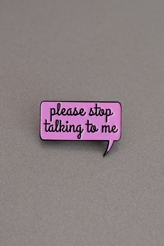 "Pink ""Please Stop Talking To Me"" Lapel Pin"