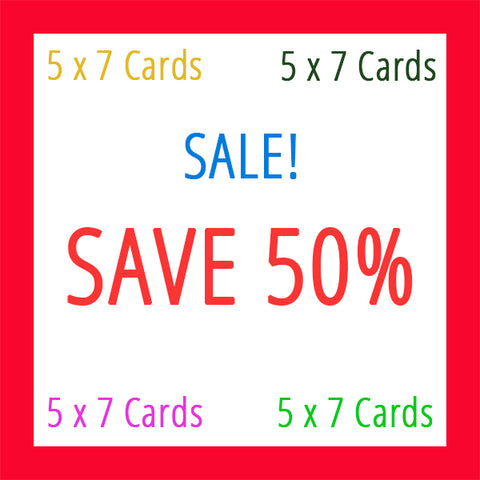 ON SALE! Prices reflect 50% OFF Selected 5 X 7 Cards