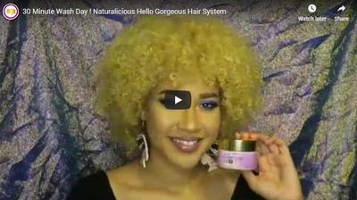 30 Minute Wash Day with Naturalicious Hello Gorgeous Hair System