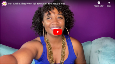 Part 1: What They Won't Tell You About Your Natural Hair