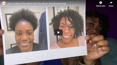 Part 2: What They Won't Tell You About Your Natural Hair