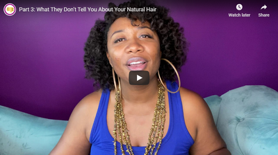 Part 3: What They Don't Tell You About Your Natural Hair