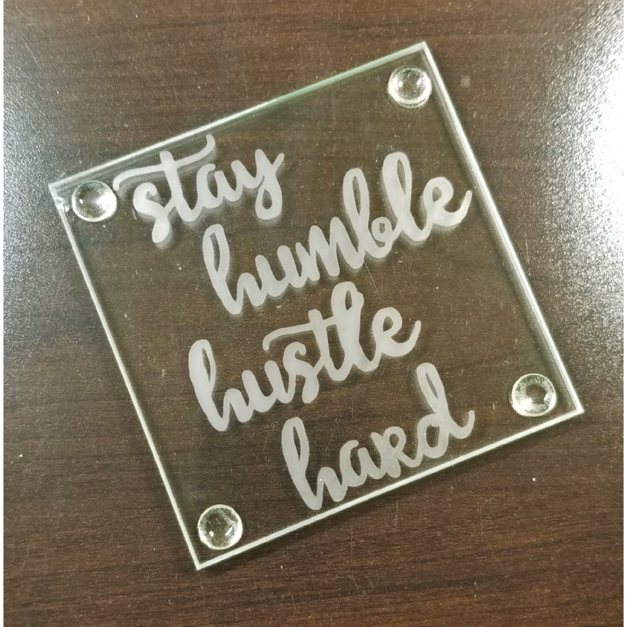 Square Etched Glass Coaster - Stay Humble Hustle Hard