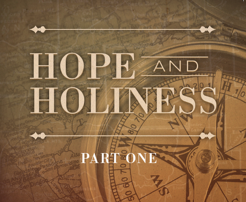 Hope and Holiness Part 1