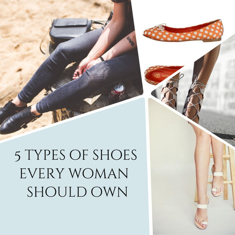 FIVE TYPES OF SHOES EVERY WOMAN SHOULD OWN