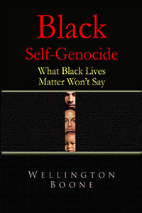 Black Self-Genocide: What Black Lives Matter Won't Say