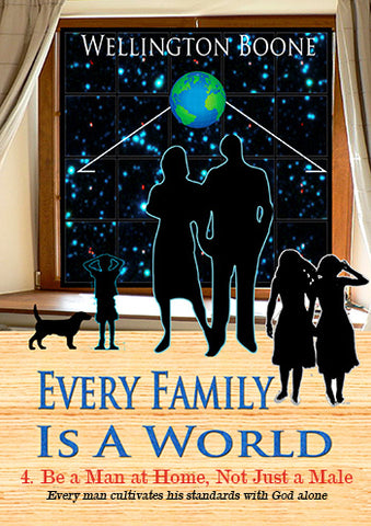 Every Family Is a World 4:  Be a Man at Home, Not Just a Male
