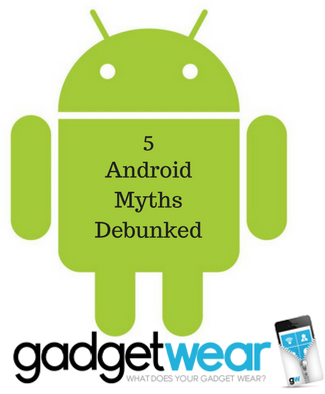 5 Android Myths Debunked